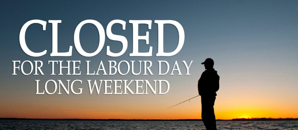 Closed Labour Day Long Weekend